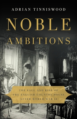 Noble Ambitions: The Fall and Rise of the English Country House After World War II Cover Image