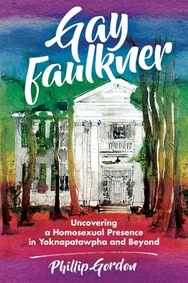 Gay Faulkner: Uncovering a Homosexual Presence in Yoknapatawpha and Beyond Cover Image