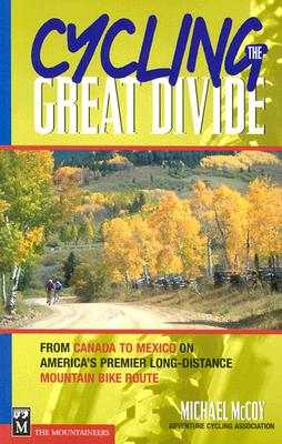 Cycling the Great Divide: From Canada to Mexico on America's Premier Long-Distance Mountain Bike Route Cover Image
