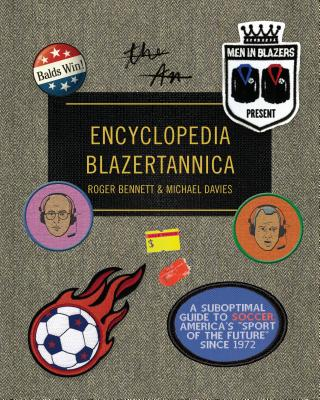 Men in Blazers Present Encyclopedia Blazertannica: A Suboptimal Guide to Soccer, America's
