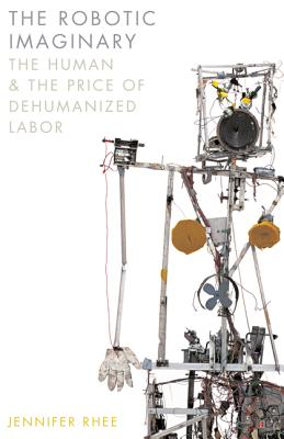 The Robotic Imaginary: The Human and the Price of Dehumanized Labor Cover Image