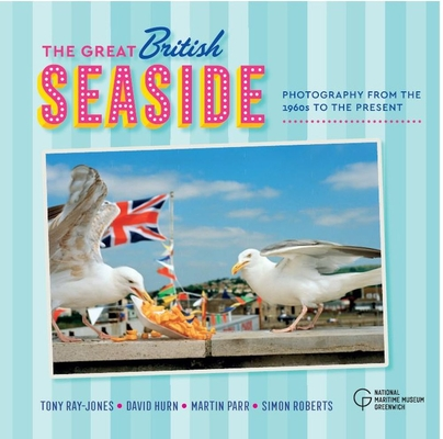 The Great British Seaside: Photography from the 1960s to the Present Cover Image