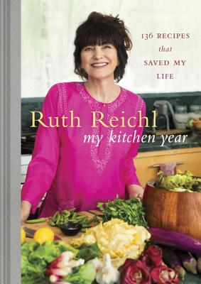 My Kitchen Year: 136 Recipes That Saved My Life: A Cookbook Cover Image