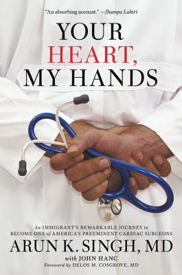 Your Heart, My Hands: An Immigrant's Remarkable Journey to Become One of America's Preeminent Cardiac Surgeons Cover Image