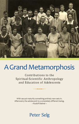 A Grand Metamorphosis: Contributions to the Spiritual-Scientific Anthropology and Education of Adolescents Cover Image