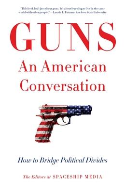 Guns, An American Conversation: How to Bridge Political Divides Cover Image