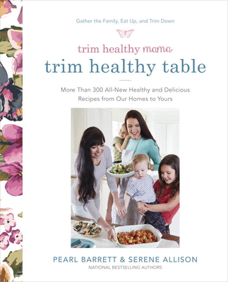 Trim Healthy Mama's Trim Healthy Table: More Than 300 All-New Healthy and Delicious Recipes from Our Homes to Yours : A Cookbook Cover Image