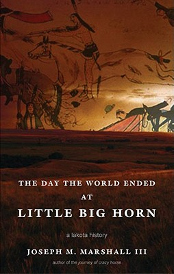 The Day the World Ended at Little Big Horn: A Lakota History Cover Image