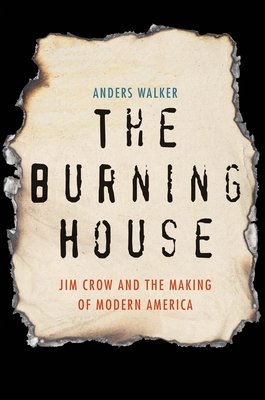 The Burning House: Jim Crow and the Making of Modern America Cover Image