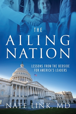 The Ailing Nation: Lessons From the Bedside for America's Leaders Cover Image