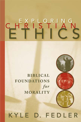 Exploring Christian Ethics: Biblical Foundations for Morality Cover Image