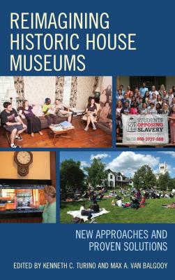Reimagining Historic House Museums: New Approaches and Proven Solutions (American Association for State and Local History) Cover Image
