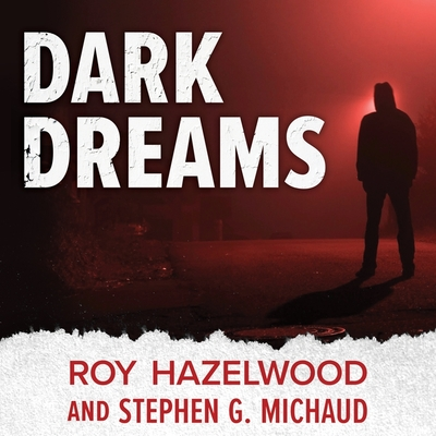 Dark Dreams Lib/E: A Legendary FBI Profiler Examines Homicide and the Criminal Mind Cover Image