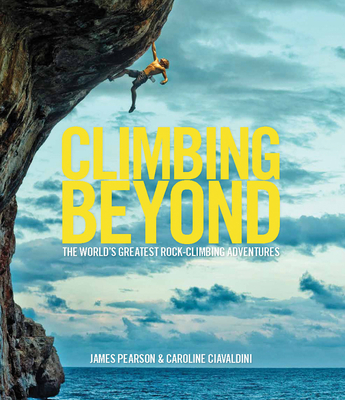 Climbing Beyond: The world's greatest rock climbing adventures Cover Image