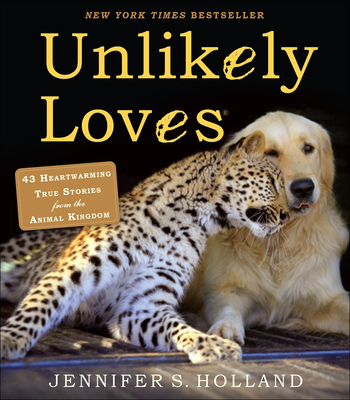 Unlikely Loves: 43 Heartwarming Stories from the Animal Kingdom Cover Image