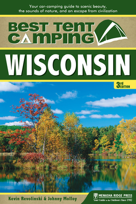 Best Tent Camping: Wisconsin: Your Car-Camping Guide to Scenic Beauty, the Sounds of Nature, and an Escape from Civilization (Best Tent Camping Wiscon Cover Image