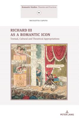 Richard III as a Romantic Icon: Textual, Cultural and Theatrical Appropriations Cover Image