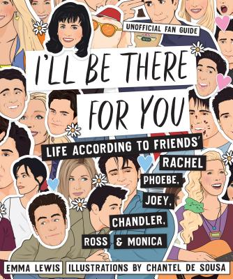 I'll Be There For You: Life according to Friends' Rachel, Phoebe, Joey, Chandler, Ross & Monica Cover Image
