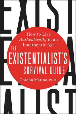 The Existentialist's Survival Guide: How to Live Authentically in an Inauthentic Age Cover Image