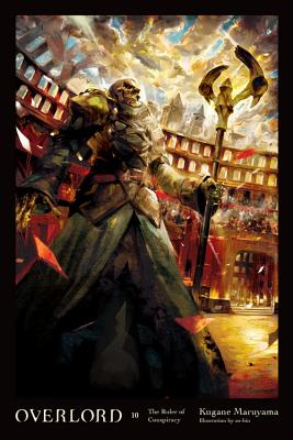 Overlord, Vol. 10 (light novel): The Ruler of Conspiracy Cover Image