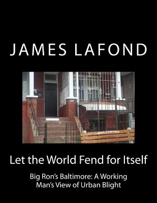 Let the World Fend for Itself: Big Ron's Baltimore: A Working Man's View of Urban Blight Cover Image