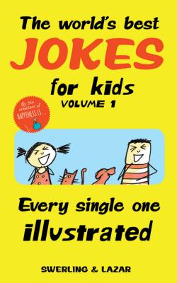 The World's Best Jokes for Kids Volume 1: Every Single One Illustrated Cover Image