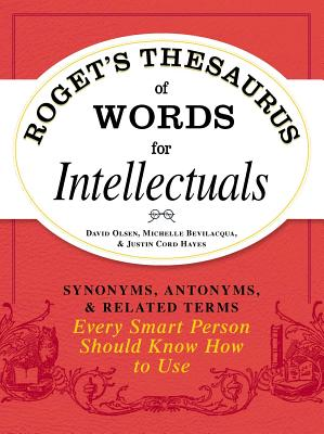 Roget's Thesaurus of Words for Intellectuals: Synonyms, Antonyms, and Related Terms Every Smart Person Should Know How to Use Cover Image