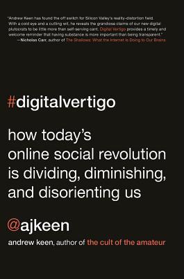 Digital Vertigo: How Today's Online Social Revolution Is Dividing, Diminishing, and Disorienting Us Cover Image