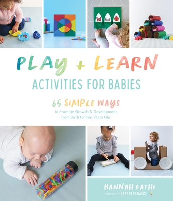 Play & Learn Activities for Babies: 65 Simple Ways to Promote Growth and Development from Birth to Two Years Old Cover Image
