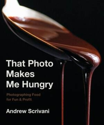 That Photo Makes Me Hungry: Photographing Food for Fun & Profit Cover Image