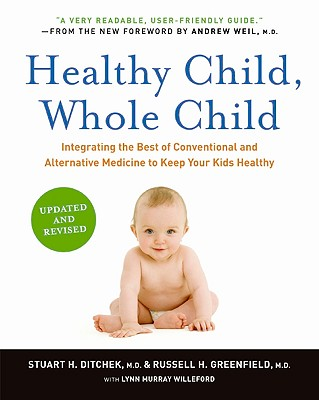Healthy Child, Whole Child: Integrating the Best of Conventional and Alternative Medicine to Keep Your Kids Healthy Cover Image