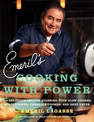 Emeril's Cooking with Power: 100 Delicious Recipes Starring Your Slow Cooker, Multi-Cooker, Pressure Cooker, and Deep Fryer Cover Image