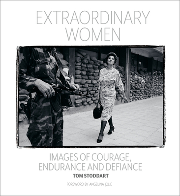 Extraordinary Women: Images of Courage, Endurance & Defiance