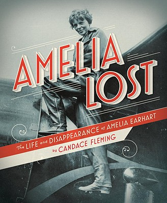 Amelia Lost: The Life and Disappearance of Amelia Earhart Cover Image
