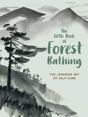 The Little Book of Forest Bathing: Discovering the Japanese Art of Self-Care Cover Image