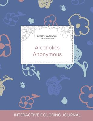 Adult Coloring Journal: Alcoholics Anonymous (Butterfly Illustrations, Simple Flowers) Cover Image