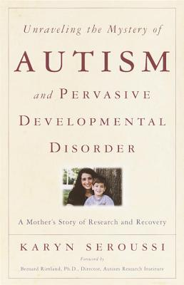 Unraveling the Mystery of Autism and Pervasive Developmental Disorder: A Mother's Story of Research & Recovery Cover Image