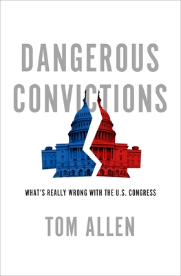 Dangerous Convictions: What's Really Wrong with the U.S. Congress Cover Image