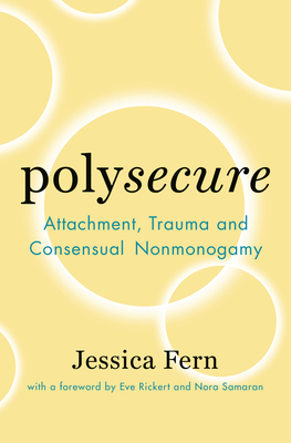 Polysecure: Attachment, Trauma and Consensual Nonmonogamy Cover Image