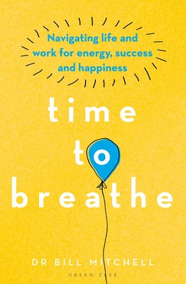 Time to Breathe: Navigating Life and Work for Energy, Success and Happiness Cover Image