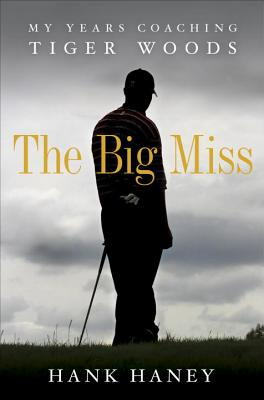 The Big Miss: My Years Coaching Tiger Woods Cover Image
