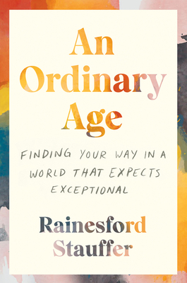 An Ordinary Age: Finding Your Way in a World That Expects Exceptional Cover Image