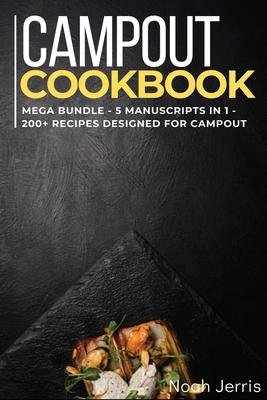 Campout Cookbook: MEGA BUNDLE - 5 Manuscripts in 1 - 200+ Recipes designed for Campout Cover Image