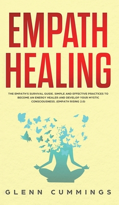 Empath Healing: The Empath's Survival Guide. Simple And Effective Practices To Become An Energy Healer And Develop Your Mystic Conscio Cover Image