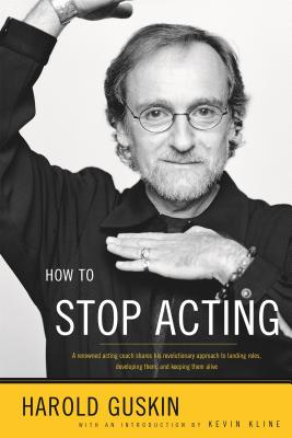 How to Stop Acting: A Renowned Acting Coach Shares His Revolutionary Approach to Landing Roles, Developing Them and Keeping them Alive Cover Image