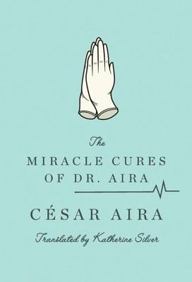 Cover for The Miracle Cures of Dr. Aira
