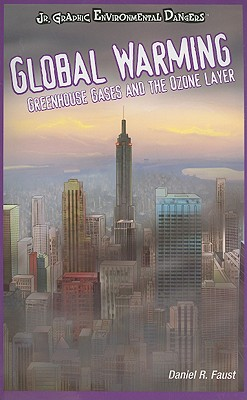 Global Warming: Greenhouse Gases and the Ozone Layer (JR. Graphic Environmental Dangers) Cover Image