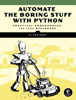 Automate the Boring Stuff with Python: Practical Programming for Total Beginners Cover Image