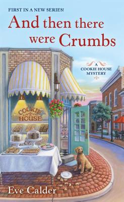 And Then There Were Crumbs: A Cookie House Mystery Cover Image