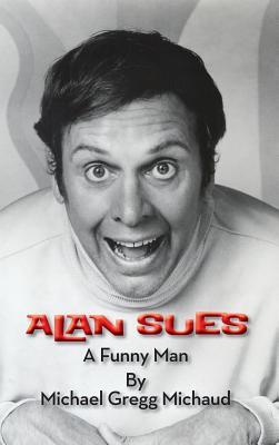 Alan Sues: A Funny Man (Hardback) Cover Image